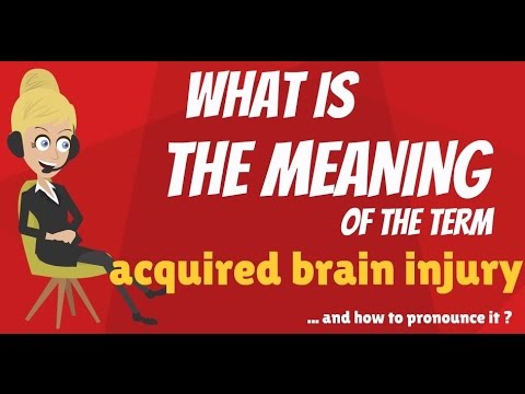 What is ACQUIRED BRAIN INJURY? What does ACQUIRED BRAIN INJURY mean?