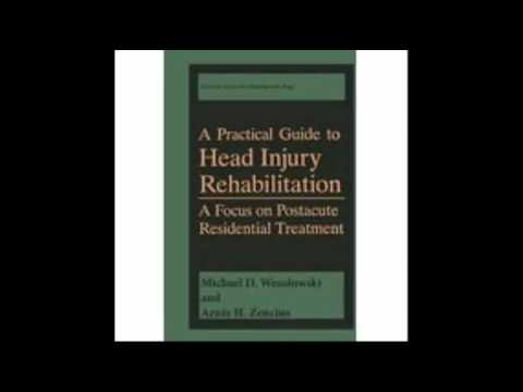 A Practical Guide to Head Injury Rehabilitation A Focus on Postacute Residential Treatment Critical