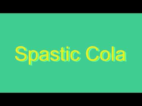How to Pronounce Spastic Cola