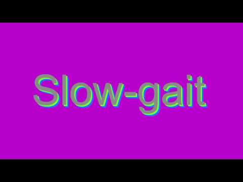 How to Pronounce Slow-gait